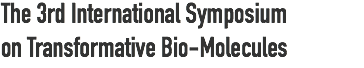 The 3rd International Symposium on Transformative Bio-Molecules